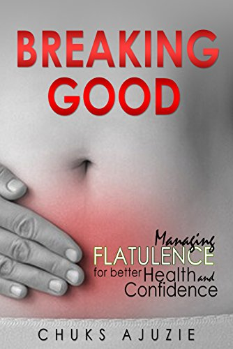 Book: BREAKING GOOD - Managing Flatulence For Better Health And Confidence by Chuks Ajuzie