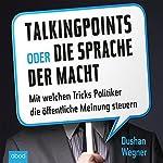 Talking Points oder die Sprache der Macht: Mit welchen Tricks Politiker die öffentliche Meinung steuern | Dushan Wegner