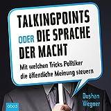 Talking Points oder die Sprache der Macht: Mit welchen Tricks Politiker die öffentliche Meinung steuern