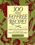 500 More Fat-Free Recipes, Sarah Schlesinger, 0679445188