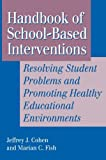 Handbook of School-Based Interventions: ResolvingStudent Problems and Promoting Healthy EducationalEnvironments