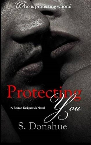 Read Online Protecting You (The Boston Kirkpatricks) (Volume 1) ebook