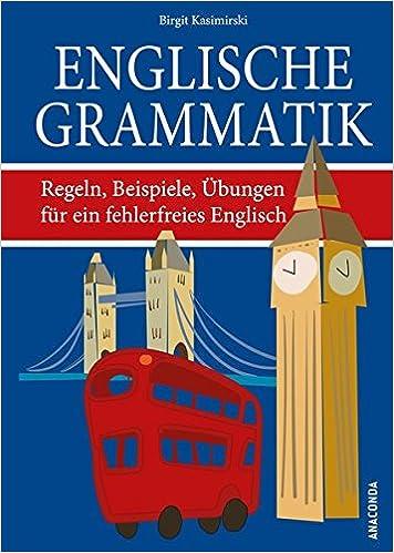 Englische Grammatik. Regeln, Beispiele, Übungen für ein fehlerfreies ...