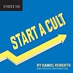 Start a Cult | Daniel Roberts, Fortune Contributors