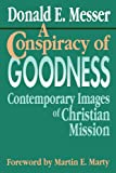 Download A Conspiracy of Goodness: Contemporary Images of Christian Mission in PDF ePUB Free Online