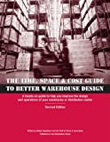 The Time, Space & Cost Guide to Better Warehouse Design, Second Edition
