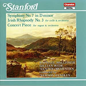 Stanford: Symphony No. 7 / Irish Rhapsody No. 3 / Concert Piece for Organ