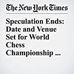 Speculation Ends: Date and Venue Set for World Chess Championship in New York   John Leland