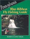 Pennsylvania Blue-Ribbon Fly-Fishing Guide (Blue-Ribbon Fly Fishing Guides)