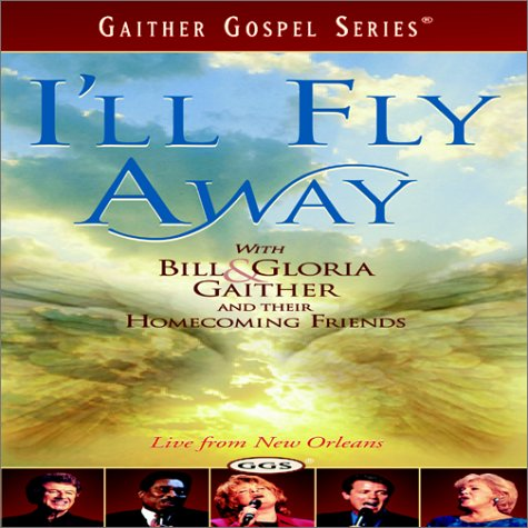 I'll Fly Away - with Bill and Gloria Gaither and Their Homecoming -
