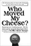 Who Moved My Cheese? : An Amazing Way to Deal with Change in Your Work and in Your Life, Johnson, Spencer, 093917345X