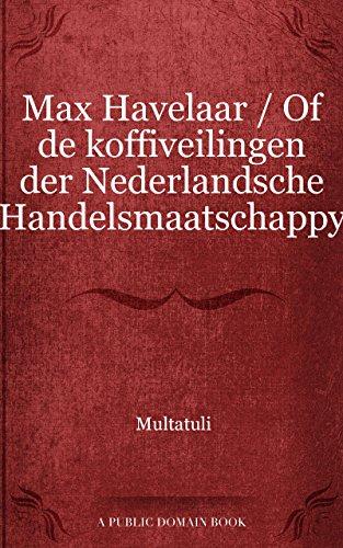 Max Havelaar Of De Koffiveilingen Der Nederlandsche Handelsmaatschappy Dutch Edition