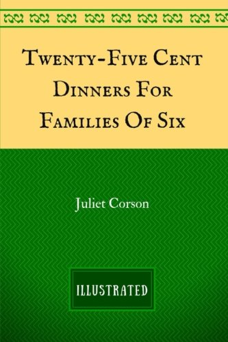 Download Twenty-Five Cent Dinners For Families Of Six: By Juliet Corson - Illustrated ebook