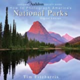 National Audubon Society Guide to Photographing America's National Parks, Tim Fitzharris, 155407455X