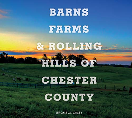 Barns, Farms, and Rolling Hills of Chester County (Chester Nj Shops)