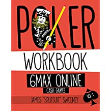 Poker Workbook: 6max Online Cash Games Vol 1