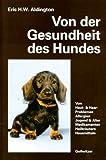 Von der Gesundheit des Hundes: Von Haut, Haaren, Allergien. Jugend und Alter. Gesunder Ernährung. Medikamenten, Heilkräutern, Hausmitteln