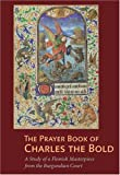 The Prayer Book of Charles the Bold, Antione De Schryver, 0892369434