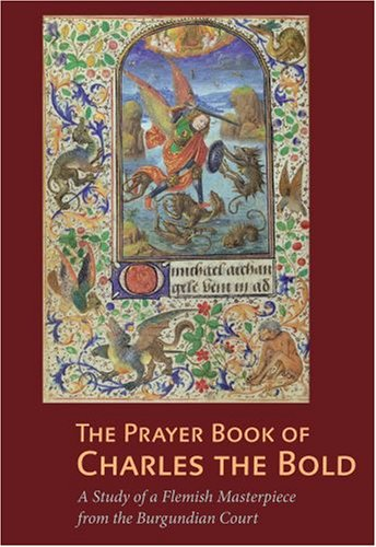 The Prayer Book of Charles the Bold: A Study of a Flemish Masterpiece from the Burgundian Court (Getty Distribution) ()