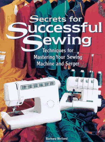 Secrets for Successful Sewing: Techniques for Mastering Your Sewing Machine and (Successful Sewing)