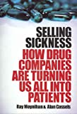 Selling Sickness: How Drug Companies are Turning Us All Into Patients