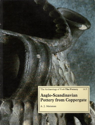 Anglo-Scandinavian Pottery from Coppergate (The Archaeology of York, Vol. 16, Fasc. 5: The Pottery)