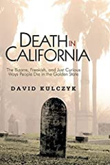 Death in California: The Bizarre, Freakish and Just Curious Ways People Die in the Golden State Paperback