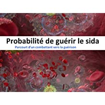 Probabilté de guérir le sida (French Edition)