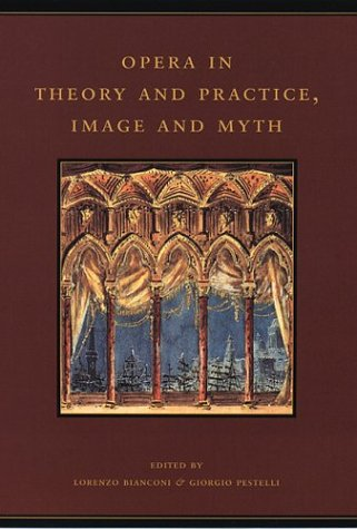 Read Online Opera in Theory and Practice, Image and Myth (The History of Italian Opera, Part II: Systems) pdf