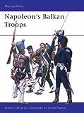 Napoleon's Balkan Troops (Men-at-Arms)