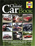 The Classic Car Book: The Essential Guide to Buying,Owning,Enjoying and Maintaining a Classic (Haynes Classic Makes)