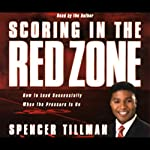 Scoring in the Red Zone: How to Lead Successfully When the Pressure is On | Spencer Tillman