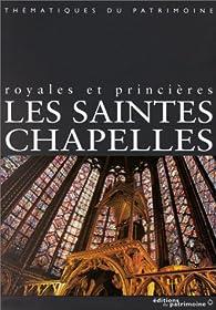 Les Saintes-Chapelles. Royales et princières par Claudine Billot