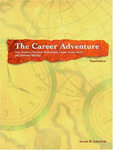 The Career Adventure: Your Guide to Personal Assessment, Career Exploration, and Decision Making (3rd Edition)