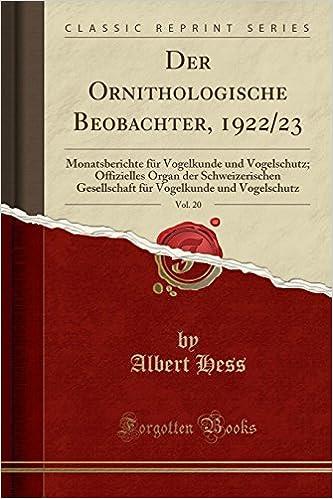 Der Ornithologische Beobachter, 1922/23, Vol. 20: Monatsberichte für Vogelkunde und Vogelschutz; Offizielles Organ der Schweizerischen Gesellschaft für Vogelkunde und Vogelschutz (Classic Reprint)