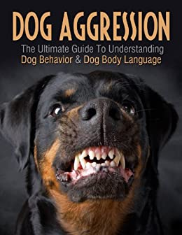 Dogs Dog Aggression The Ultimate Guide To Understanding Dog