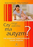 Czy moje dziecko ma autyzm? Jak rozpoznac najwczesniejsze oznaki autyzmu (polish)