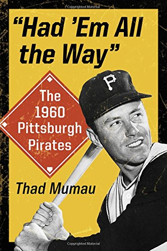Had 'em All the Way: The 1960 Pittsburgh -