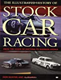 The Illustrated History of Stock Car Racing: From the Sands of Daytona to Madison Avenue