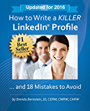 How to Write a KILLER LinkedIn Profile... And 18 Mistakes to Avoid: 2016 Edition (12th Edition)