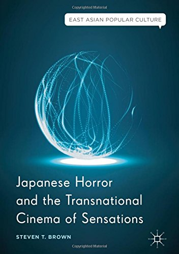 Japanese Horror and the Transnational Cinema of Sensations (East Asian Popular Culture)