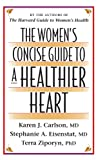 The Women's Concise Guide to a Healthier Heart, Karen J. Carlson and Terra Ziporyn, 067495484X