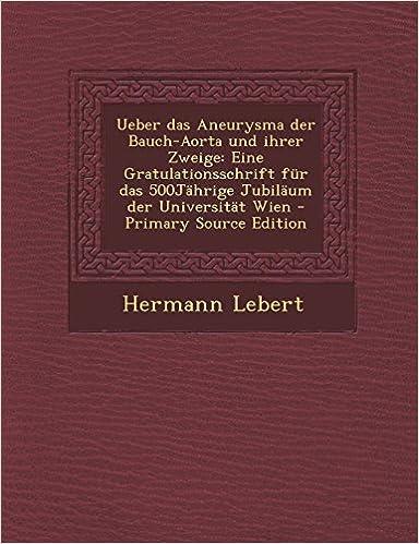 Ueber Das Aneurysma Der Bauch-Aorta Und Ihrer Zweige: Eine ...