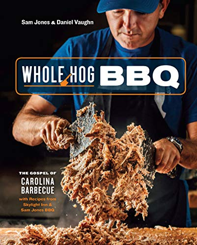 Whole Hog BBQ: The Gospel of Carolina Barbecue with Recipes from Skylight Inn and Sam Jones BBQ by Sam Jones, Daniel Vaughn