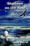 Shadows on the Soul, David Swords, 1418424277