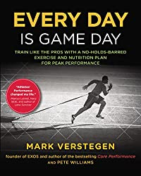 Every Day Is Game Day: Train Like the Pros With a No-Holds-Barred Exercise and Nutrition Plan for Peak Performance