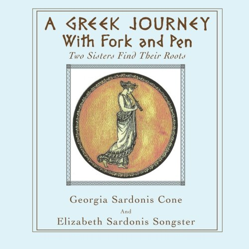 A Greek Journey with Fork and Pen: Two Sisters find their roots pdf