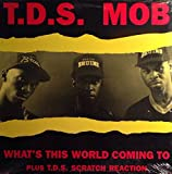 TDS MOB / WHAT'S THIS WORLD COMING TO