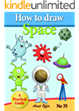 How to Draw Space, Monsters, Spaceships, Aliens and Other Space Drawings (Educational Kids Game) (how to draw comics and cartoon characters Book 35)