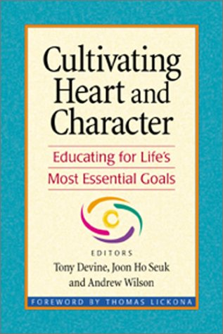 Cultivating Heart and Character: Educating for Life's Most Essential Goals (Educating For Character)